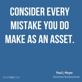 Consider every mistake you do make as an asset.
