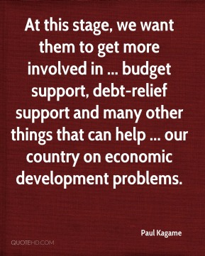 At this stage, we want them to get more involved in ... budget support, debt-relief support and many other things that can help ... our country on economic development problems.