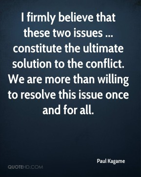 I firmly believe that these two issues ... constitute the ultimate solution to the conflict. We are more than willing to resolve this issue once and for all.