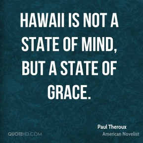 Hawaii is not a state of mind, but a state of grace.