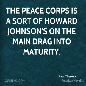 The Peace Corps is a sort of Howard Johnson's on the main drag into maturity.