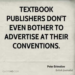 Peter Brimelow - Textbook publishers don't even bother to advertise at their conventions.