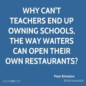 Why can't teachers end up owning schools, the way waiters can open their own restaurants?