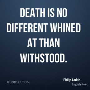 Death is no different whined at than withstood.