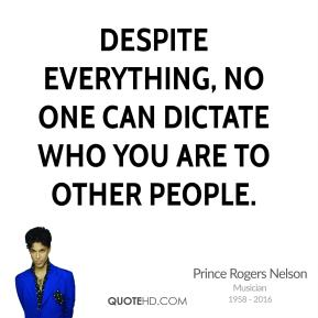 Prince Rogers Nelson - Despite everything, no one can dictate who you are to other people.