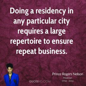 Prince Rogers Nelson - Doing a residency in any particular city requires a large repertoire to ensure repeat business.