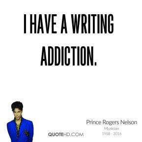 Prince Rogers Nelson - I have a writing addiction.