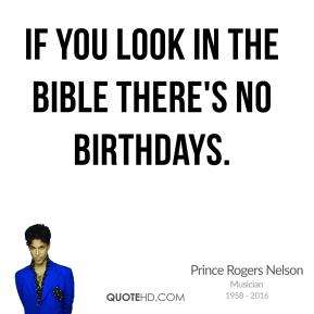 Prince Rogers Nelson - If you look in the Bible there's no birthdays.