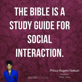 Prince Rogers Nelson - The Bible is a study guide for social interaction.