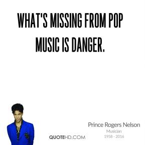 Prince Rogers Nelson - What's missing from pop music is danger.