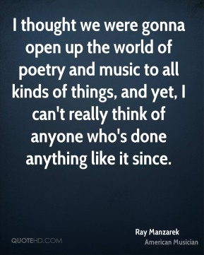 I thought we were gonna open up the world of poetry and music to all kinds of things, and yet, I can't really think of anyone who's done anything like it since.
