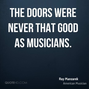 The Doors were never that good as musicians.