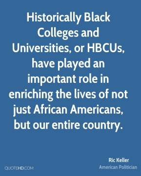 Historically Black Colleges and Universities, or HBCUs, have played an important role in enriching the lives of not just African Americans, but our entire country.