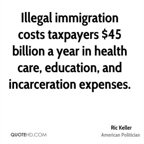 Illegal immigration costs taxpayers $45 billion a year in health care, education, and incarceration expenses.