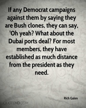 If any Democrat campaigns against them by saying they are Bush clones, they can say, 'Oh yeah? What about the Dubai ports deal? For most members, they have established as much distance from the president as they need.