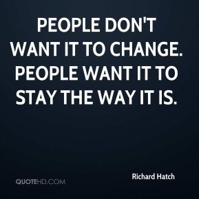 People don't want it to change. People want it to stay the way it is.