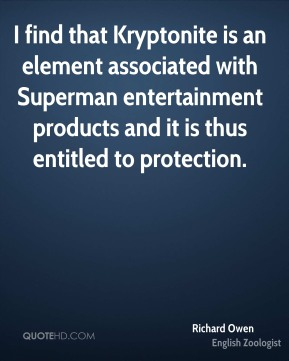 Richard Owen  - I find that Kryptonite is an element associated with Superman entertainment products and it is thus entitled to protection.