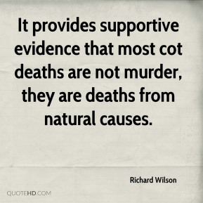 Richard Wilson  - It provides supportive evidence that most cot deaths are not murder, they are deaths from natural causes.