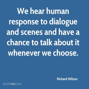 We hear human response to dialogue and scenes and have a chance to talk about it whenever we choose.