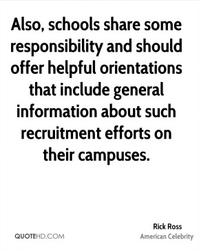 Rick Ross - Also, schools share some responsibility and should offer helpful orientations that include general information about such recruitment efforts on their campuses.