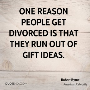 One reason people get divorced is that they run out of gift ideas.