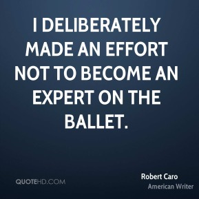 I deliberately made an effort not to become an expert on the ballet.