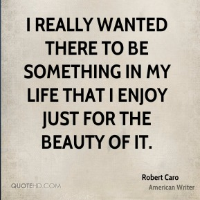 I really wanted there to be something in my life that I enjoy just for the beauty of it.