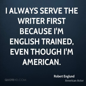 I always serve the writer first because I'm English trained, even though I'm American.