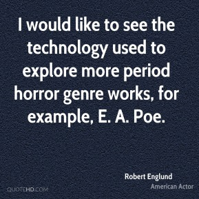 I would like to see the technology used to explore more period horror genre works, for example, E. A. Poe.