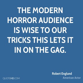 The modern horror audience is wise to our tricks this lets it in on the gag.