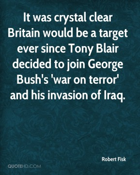 Robert Fisk  - It was crystal clear Britain would be a target ever since Tony Blair decided to join George Bush's 'war on terror' and his invasion of Iraq.