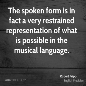 The spoken form is in fact a very restrained representation of what is possible in the musical language.