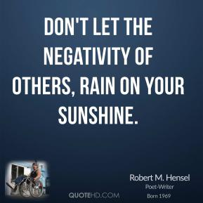 Don't let the negativity of others, rain on your sunshine.