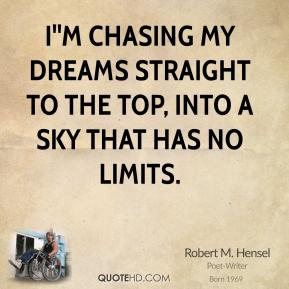 I''m chasing my dreams straight to the top, into a sky that has no limits.
