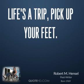 Life's a trip, pick up your feet.