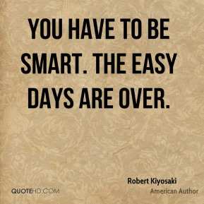You have to be smart. The easy days are over.
