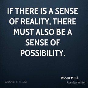 If there is a sense of reality, there must also be a sense of possibility.