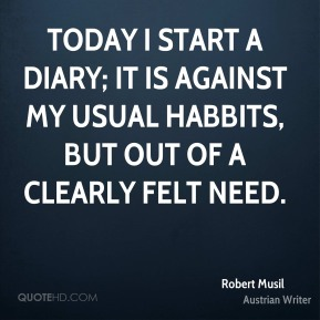 Today I start a diary; it is against my usual habbits, but out of a clearly felt need.