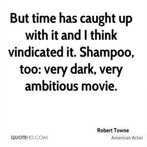 But time has caught up with it and I think vindicated it. Shampoo, too: very dark, very ambitious movie.