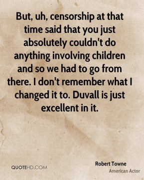 But, uh, censorship at that time said that you just absolutely couldn't do anything involving children and so we had to go from there. I don't remember what I changed it to. Duvall is just excellent in it.