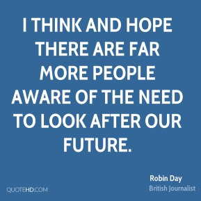 I think and hope there are far more people aware of the need to look after our future.