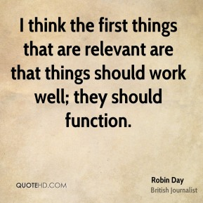 I think the first things that are relevant are that things should work well; they should function.