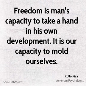 Freedom is man's capacity to take a hand in his own development. It is our capacity to mold ourselves.