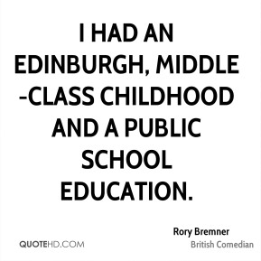 Rory Bremner - I had an Edinburgh, middle-class childhood and a public school education.