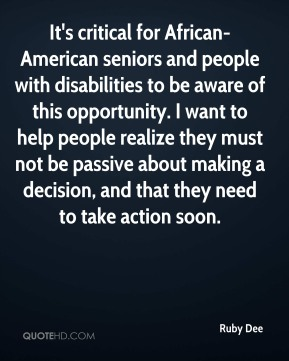It's critical for African-American seniors and people with disabilities to be aware of this opportunity. I want to help people realize they must not be passive about making a decision, and that they need to take action soon.