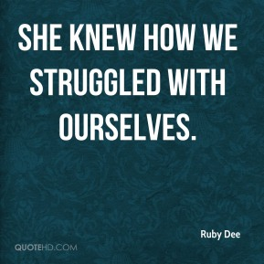 She knew how we struggled with ourselves.