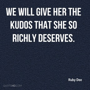 we will give her the kudos that she so richly deserves.