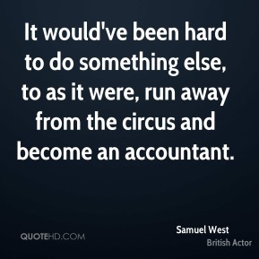 Samuel West - It would've been hard to do something else, to as it were, run away from the circus and become an accountant.
