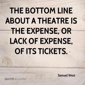 Samuel West  - The bottom line about a theatre is the expense, or lack of expense, of its tickets.