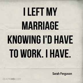 I left my marriage knowing I'd have to work. I have.